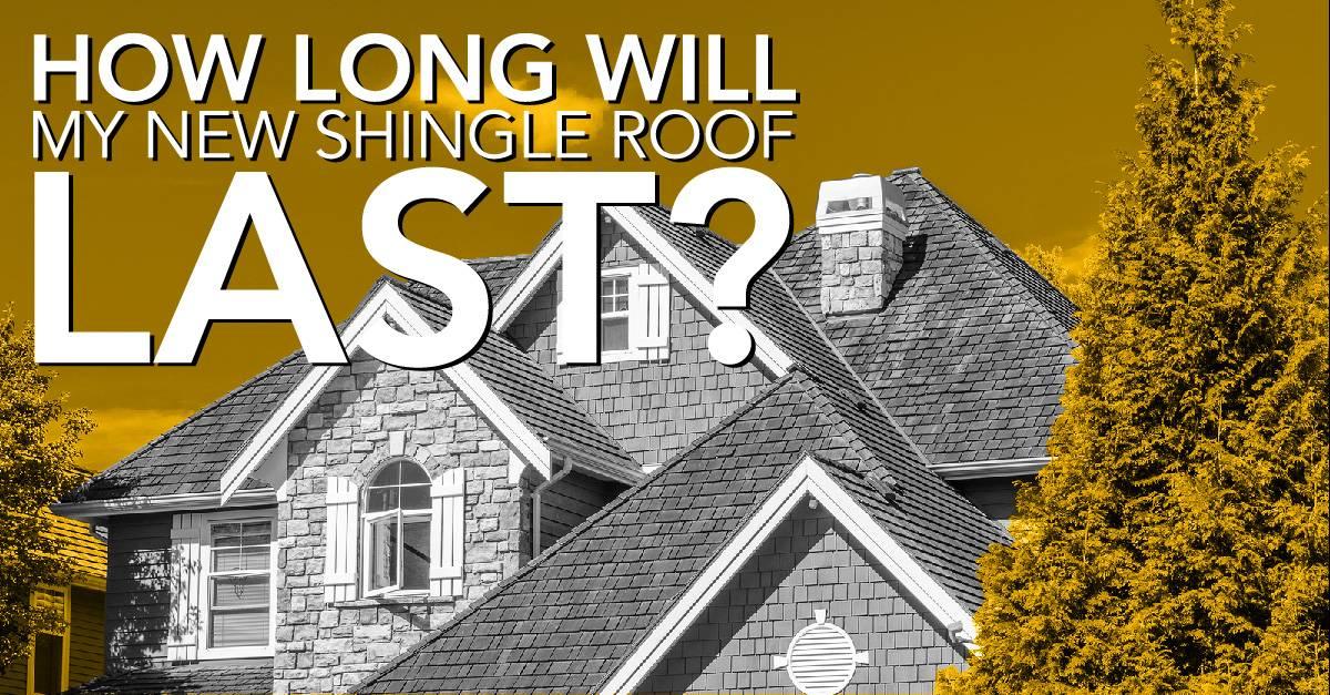 How Long Will My New Shingle Roof Last?