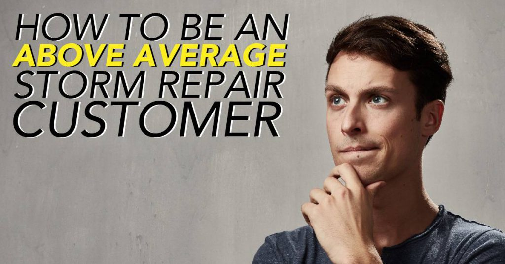 How to Be an Above Average Storm Repair Customer